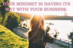 your-mindset-is-having-its-way-with-your-business image